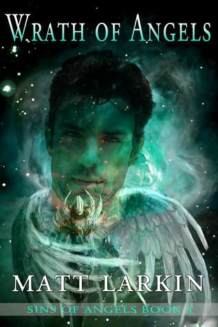 Wrath of Angels (Sins of Angels, #3)  by  Matt Larkin