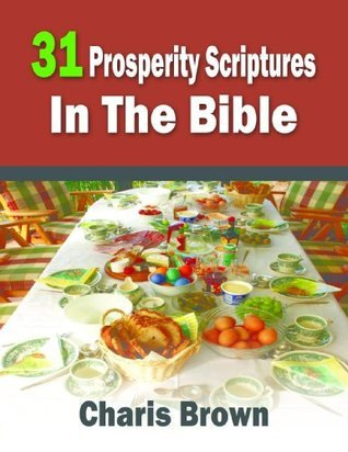 31 Prosperity Scriptures In The Bible (31 Bible Verses By Subject Series)  by  Charis Brown