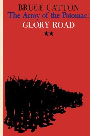 The Army of Potomac: Glory Road  by  Bruce Catton