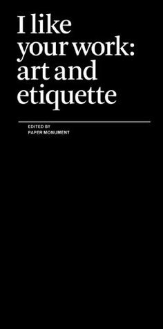 I Like Your Work: Art and Etiquette  by  Paper Monument