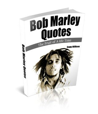 Bob Marley Quotes : The Fruit of A life Time Soupy Williams