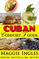 Cuban Comfort Foods  by  Maggie Ingles
