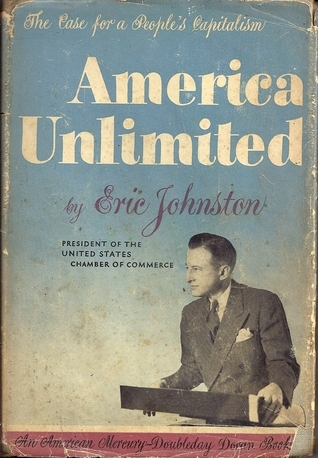 America Unlimited: The Case for a Peoples Capitalism  by  Eric Johnston