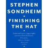 Finishing the Hat: Collected Lyrics (1954-1981) with Attendant Comments, Principles, Heresies, Grudges, Whines and Anecdotes  by  Stephen Sondheim