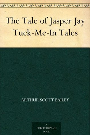 The Tale of Jasper Jay Tuck-Me-In Tales  by  Arthur Scott Bailey