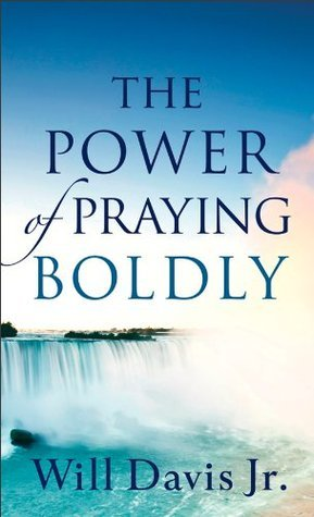 Power of Praying Boldly, The Will Davis Jr.
