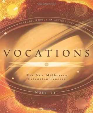 Vocations: The New Midheaven Extension Process (Special Topics in Astrology Series)  by  Noel Tyl