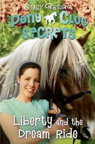 Liberty and the Dream Ride (Pony Club Secrets, #11)  by  Stacy Gregg