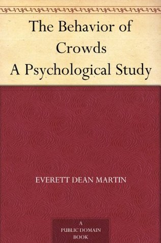 The Behavior of Crowds A Psychological Study  by  Everett Dean Martin