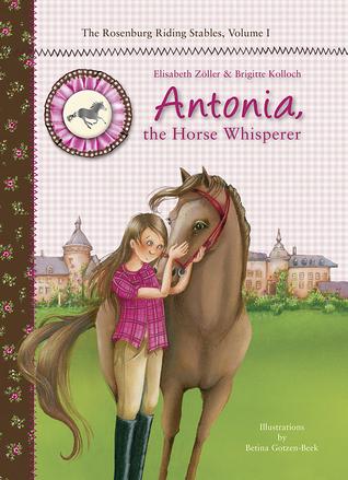 Antonia, the Horse Whisperer (The Rosenburg Riding Stables, #1) Elisabeth Zöller