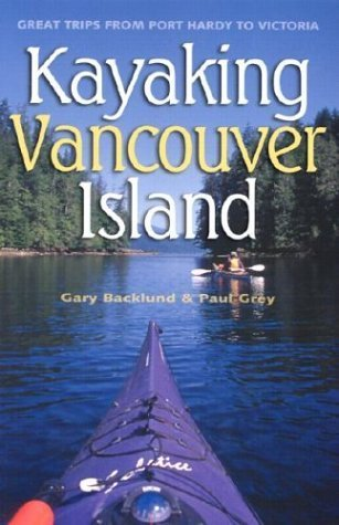 Kayaking Vancouver Island: Great Trips from Port Hardy to Victoria  by  Gary Backlund