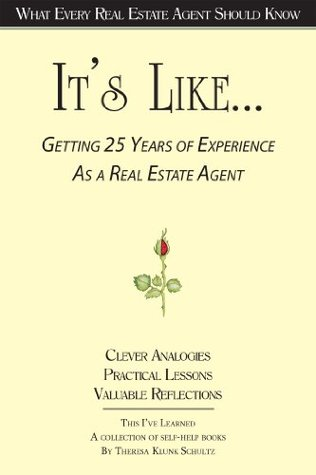 Its Like... Getting 25 Years of Experience as a Real Estate Agent - What Every Real Estate Agent Should Know Theresa Klunk Schultz