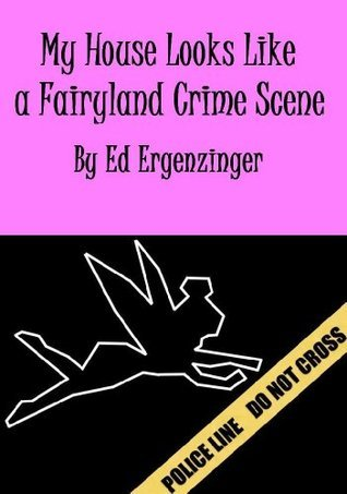My House Looks Like a Fairyland Crime Scene Ed Ergenzinger