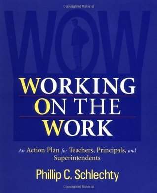 Working on the Work: An Action Plan for Teachers, Principals, and Superintendents  by  Phillip C. Schlechty