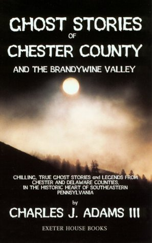 Ghost Stories of Chester County and the Brandywine Valley  by  Charles J. Adams III