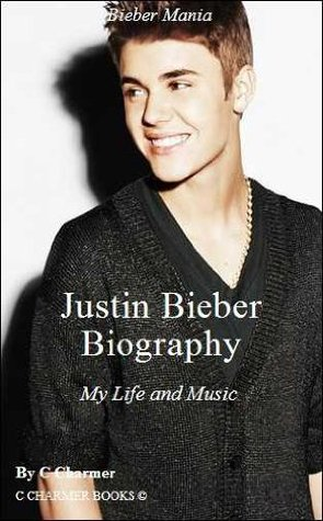 Justin Bieber Biography - My Life and Music - (Memoirs) -  by  C. Charmer