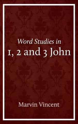 Word Studies in 1, 2 and 3 John Marvin Vincent