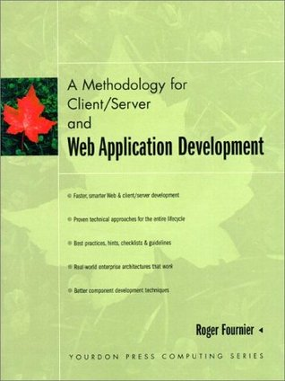 A Methodology for Client/Server and Web Application Development  by  Roger Fournier