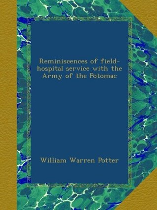 Reminiscences of Field-Hospital Service  by  William Warren Potter