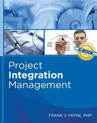 Project Integration Management - Study Guide  by  Frank V. Payne