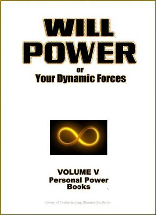 Will Power - Miraculous Mental Exercises for Developing Permanent Will Power (Personal Power Books)  by  William W. Atkinson