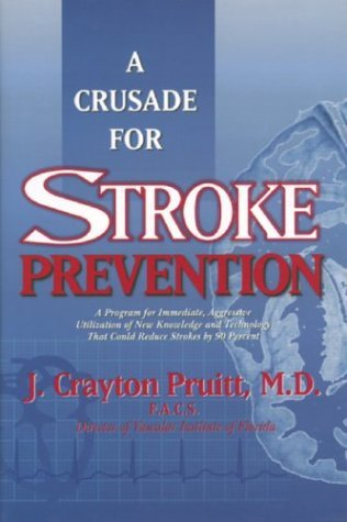 A Crusade for Stroke Prevention: A Program for Immediate, Aggressive Utilization of New Knowledge and Technology That Could Reduce Strokes 90 Percent by J. Crayton Pruitt