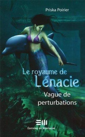 Le royaume de Lénacie T.2: Vague de perturbations  by  Priska Poirier