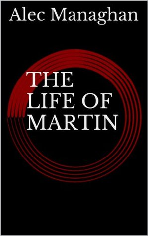 The LIFE of Martin  by  Alec Managhan