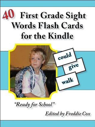 40 First Grade Sight Word Flash Cards for the Kindle  by  Freddie Cox