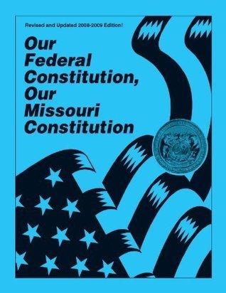 Our Federal Constitution, Our Missouri Constitution Alex J. Schmidt