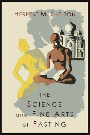 The Science and Fine Art of Fasting  by  Herbert M. Shelton