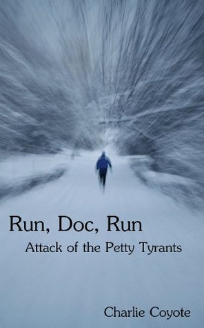 RUN, DOC, RUN: Attack of the Petty Tyrants  by  Charlie Coyote