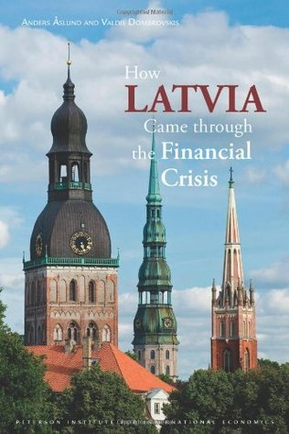How Latvia Came Through the Financial Crisis (Peterson Institute for International Economics: Special Report)  by  Anders Aslund