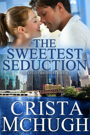 The Sweetest Seduction (Kelly Brothers #1) Crista McHugh