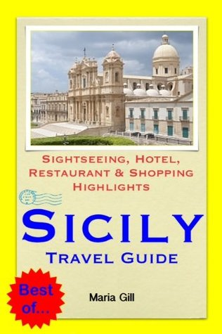 Sicily, Italy Travel Guide - Sightseeing, Hotel, Restaurant & Shopping Highlights Maria Gill