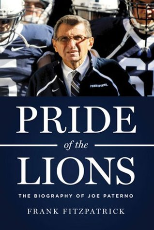 Pride of the Lions: The Biography of Joe Paterno  by  Frank Fitzpatrick