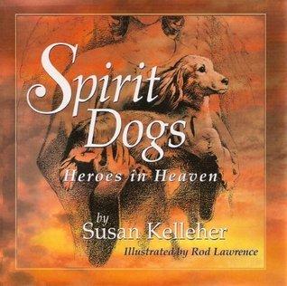 Spirit Dogs: Heroes in Heaven Susan Kelleher
