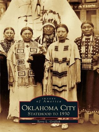 Oklahoma City:: Statehood to 1930 Terry L. Griffith