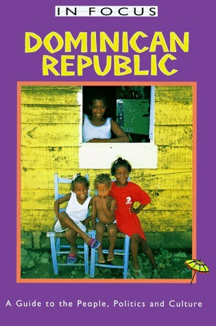 Dominican Republic In Focus: A Guide to the People, Politics and Culture  by  David John Howard