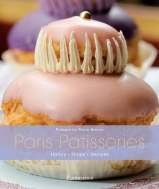 Paris Patisseries: History, Shops, Recipes  by  Ghislaine Bavoillot