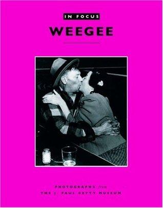 In Focus: Weegee: Photographs from the J. Paul Getty Museum Judith Keller