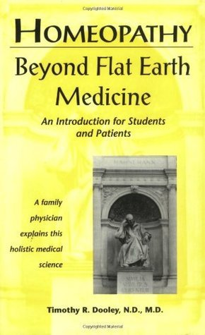 Homeopathy Beyond Flat Earth Medicine Timothy R. Dooley