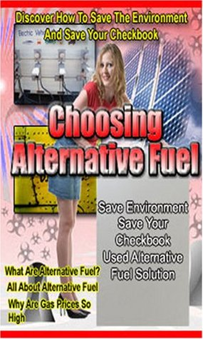 Choosing Alternative Fuel- How to Save the Environment and Save Your Checkbook! Manuel Ortiz Braschi