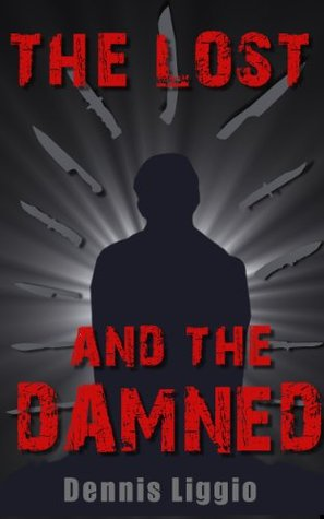 The Lost and the Damned  by  Dennis Liggio
