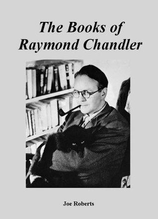 The Books of Raymond Chandler  by  Joe Roberts