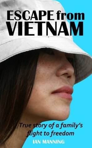 ESCAPE from VIETNAM True story of a familys flight to freedom Ian Manning