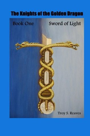 Sword of Light (The Knights of the Golden Dragons - Book One) Troy Reaves