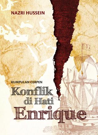 Kumpulan Cerpen Konflik di Hati Enrique  by  Nazri Hussein