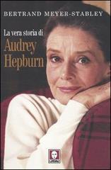 La vera storia di Audrey Hepburn  by  Bertrand Meyer-Stabley