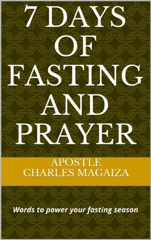 7 Days of Fasting and Prayer  by  Charles Magaiza